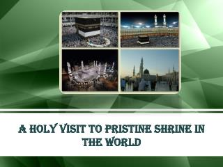 A Holy Visit to Pristine Shrine in the World