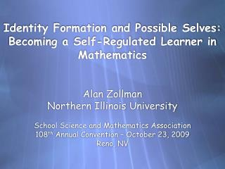 Identity Formation and Possible Selves: Becoming a Self-Regulated Learner in Mathematics     Alan Zollman Northern Illin