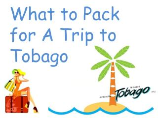 What to Pack for A Trip to Tobago