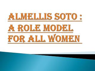 Almellis Soto : A Role Model for all Women