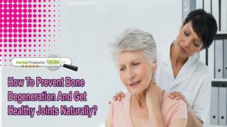 How To Prevent Bone Degeneration And Get Healthy Joints Naturally?