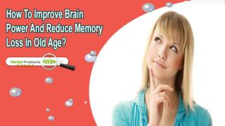 How To Improve Brain Power And Reduce Memory Loss In Old Age?