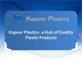 kapoor Plastics-A Hub of Quality Plastic Products