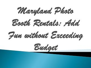 Maryland Photo Booth Rentals: Add Fun without Exceeding Budget