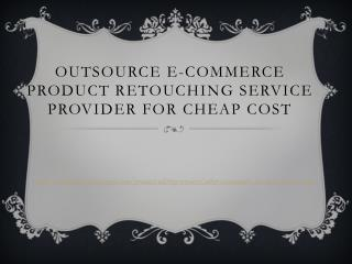 Outsource E-commerce product retouching service provider for Cheap Cost