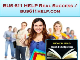 BUS 611 HELP Real Success /bus611help.com