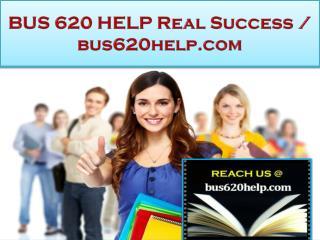 BUS 620 HELP Real Success /bus620help.com