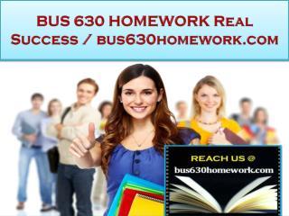 BUS 630 HOMEWORK Real Success /bus630homework.com