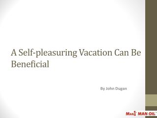 A Self-pleasuring Vacation Can Be Beneficial