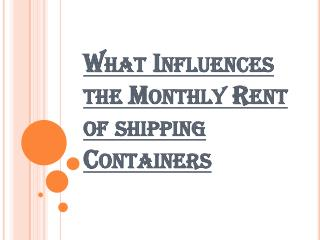 What Impacts the Monthly Rent of Shipping Containers