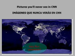 Pictures you ll never see in CNN  IM GENES QUE NUNCA VER S EN CNN