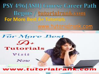 PSY 496(ASH) Course Career Path Begins / tutorialrank.com
