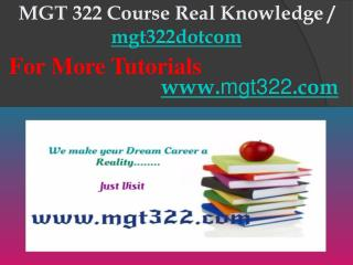 MGT 322 Course Real Knowledge / mgt322dotcom