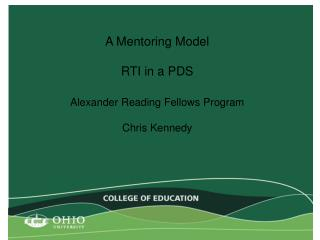 A Mentoring Model   RTI in a PDS  Alexander Reading Fellows Program  Chris Kennedy