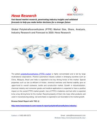 Global Polytetrafluoroethylene (PTFE) Market Research Report - Industry Analysis, Size and Forecast to 2020: Hexa Resear