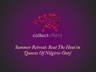 Summer Retreat: Beat The Heat in 'Queens Of Nilgiris-Ooty'