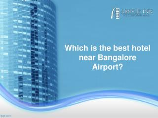 Which is the best hotel near Bangalore Airport