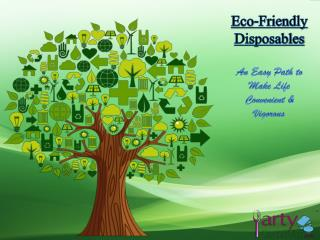 Eco-Friendly Disposables - An Easy Path to Make Life Convenient & Vigorous
