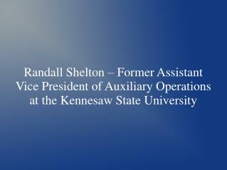 Randall Shelton – Former Assistant Vice President of Auxiliary Operations at the Kennesaw State University