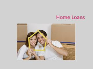 Home Loans to Get the Best of Your Property