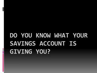 Do You Know What Your Savings Account Is Giving You