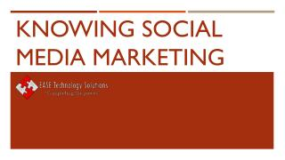 EASE Technology Solutions: Knowing social media marketing