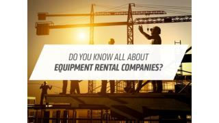Do You Know all About Equipment Rental Companies