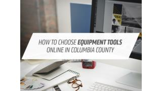 Ordering Equipment Tools in Columbia County