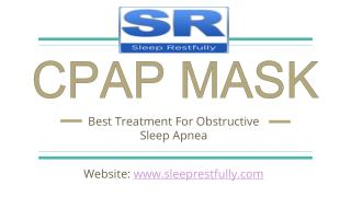 CPAP Mask - Treatment For Obstructive Sleep Apnea