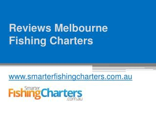 Reviews Melbourne Fishing Charters - www.smarterfishingcharters.com.au