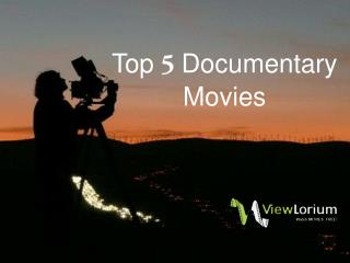 Top 5 Documentary Movies