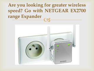 Are you looking for greater wireless speed? Go with NETGEAR EX2700 range expander