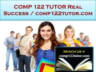 COMP 122 TUTOR Real Success /comp122tutor.com