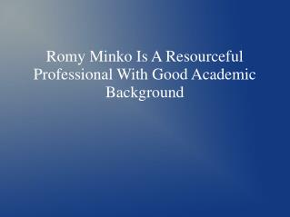 Romy Minko Is A Resourceful Professional With Good Academic Background
