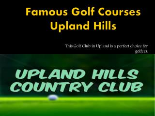 Famous Golf Courses Upland Hills