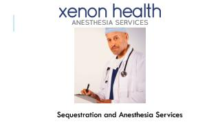 Medical sequestration and anesthesia services