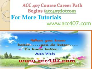 ACC 407 Course Career Path Begins /acc407dotcom