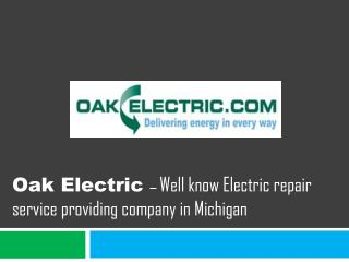 Oak electric – well know electric repair service providing company in michigan
