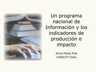 Un programa nacional de Informaci n y los indicadores de producci n e impacto
