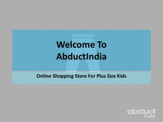 AbductIndia: Online Shopping Store for plus Size Kids Wear