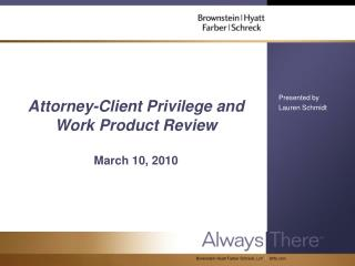 Attorney-Client Privilege and Work Product Review   March 10, 2010