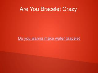 How To Make Water Bracelet