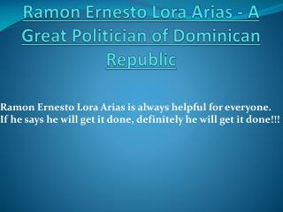 Ramon Ernesto Lora Arias - A Great Politician of Dominican Republic