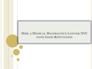 Hire a Medical Malpractice Lawyer NYC with Good Reputation