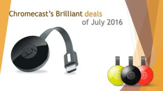 Google Chromecast Download Toll Free 1-855-293-0942 Chromecast's brilliant deals of July 2016