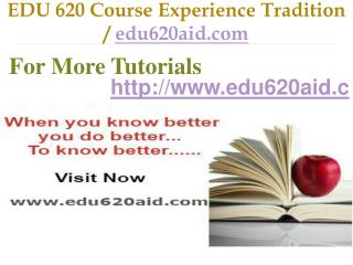EDU 620 Course Experience Tradition / edu620aid.com