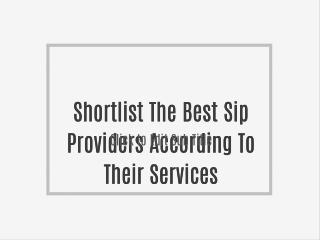 Shortlist The Best Sip Providers According To Their Services