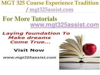 MGT 325  Course Experience Tradition mgt325assist.com