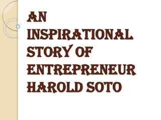 An Inspirational Story of Entrepreneur Harold Soto