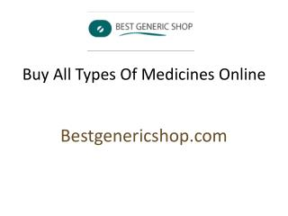 Buy All types of  Medicine online from bestgenericshop